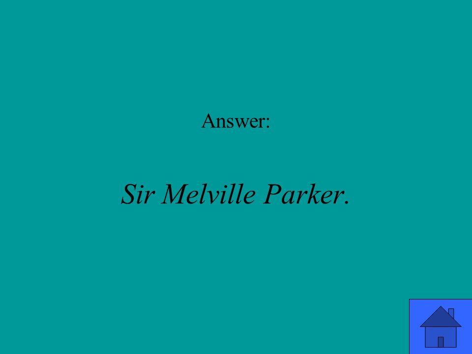 Answer: Sir Melville Parker.