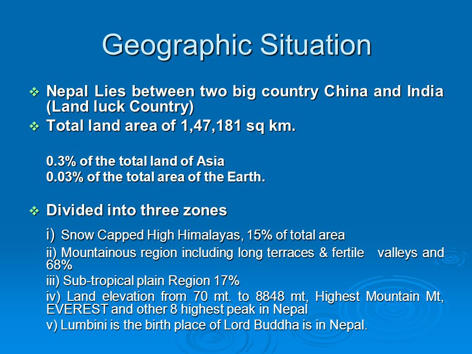 Geographic Situation  Nepal Lies between two big country China and India (Land luck Country)  Total land area of 1,47,181 sq km.