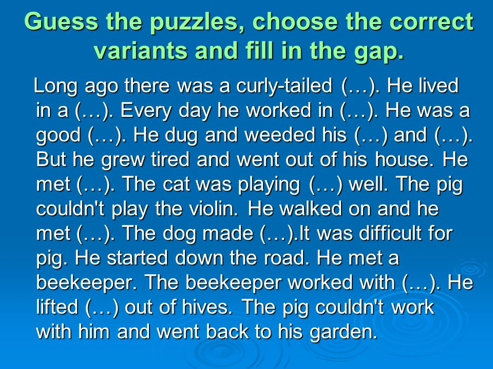 Guess the puzzles, choose the correct variants and fill in the gap.
