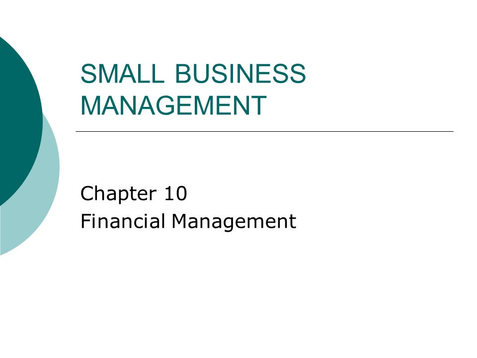 SMALL BUSINESS MANAGEMENT Chapter 10 Financial Management