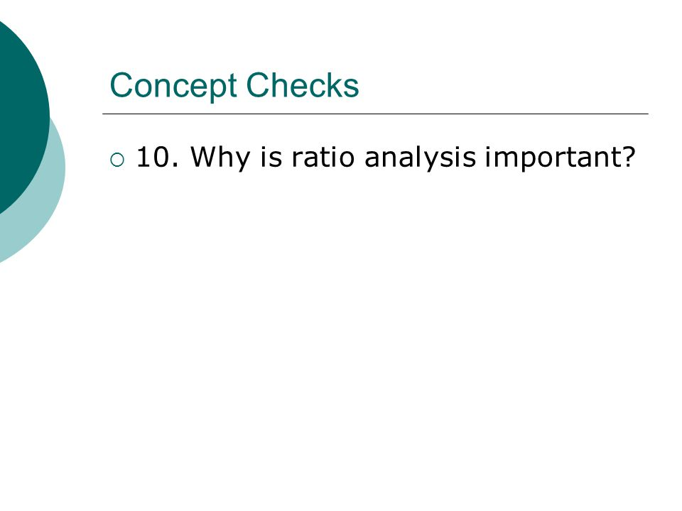 Concept Checks  10. Why is ratio analysis important?