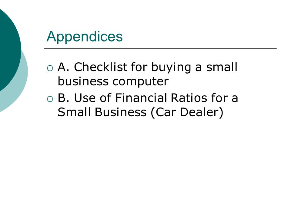 Appendices  A. Checklist for buying a small business computer  B. Use of Financial Ratios for a Small Business (Car Dealer)