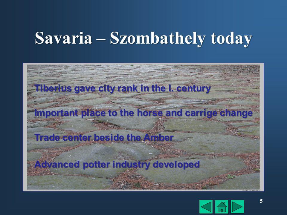 5 Savaria – Szombathely today Tiberius gave city rank in the I.