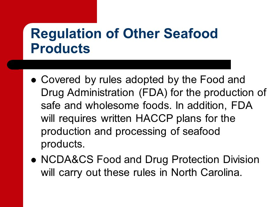 Regulation of Other Seafood Products Covered by rules adopted by the Food and Drug Administration (FDA) for the production of safe and wholesome foods.