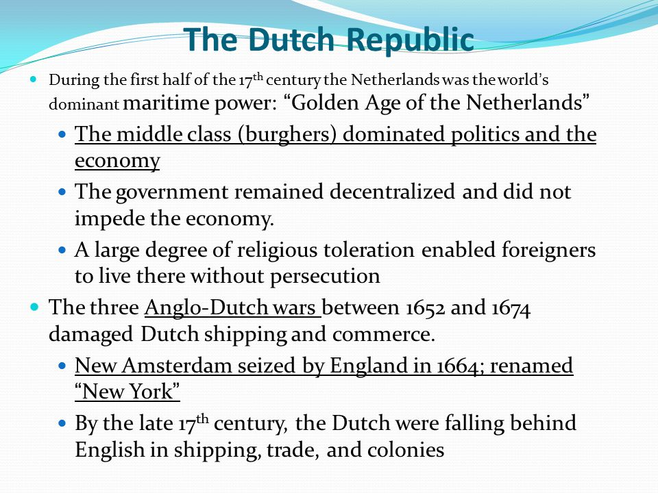 "The Dutch Republic During the first half of the 17 th century the Netherlands was the world's dominant maritime power: ""Golden Age of the Netherlands"""