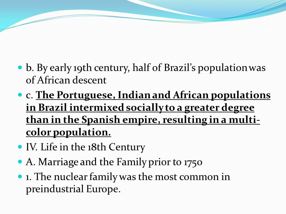 b. By early 19th century, half of Brazil's population was of African descent c. The Portuguese, Indian and African populations in Brazil intermixed so