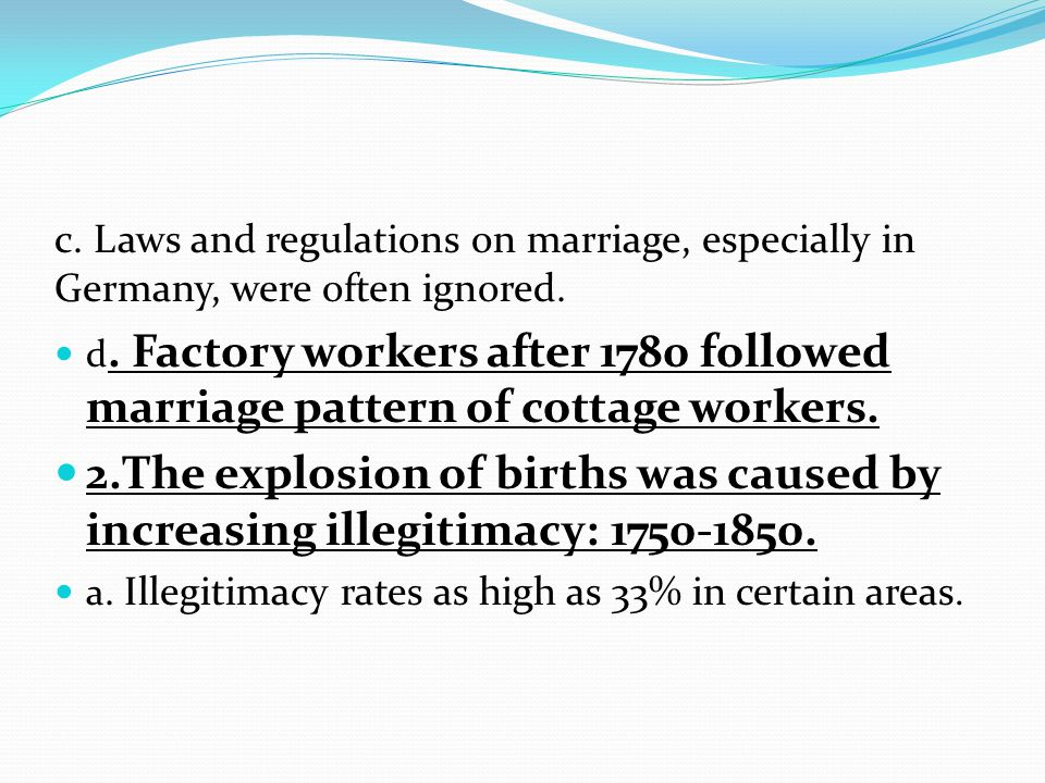 c. Laws and regulations on marriage, especially in Germany, were often ignored. d. Factory workers after 1780 followed marriage pattern of cottage wor