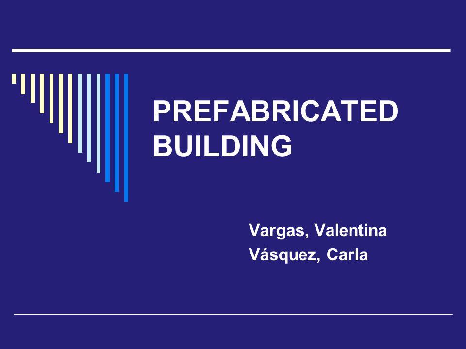 PREFABRICATED BUILDING Vargas, Valentina Vásquez, Carla