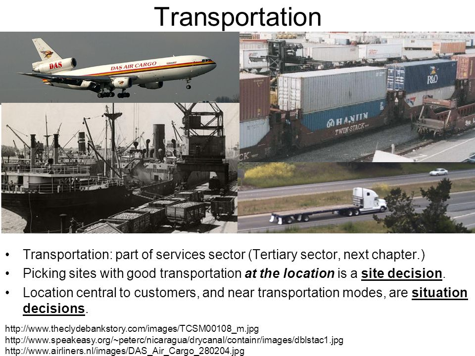 Transportation Transportation: part of services sector (Tertiary sector, next chapter.) Picking sites with good transportation at the location is a site decision.