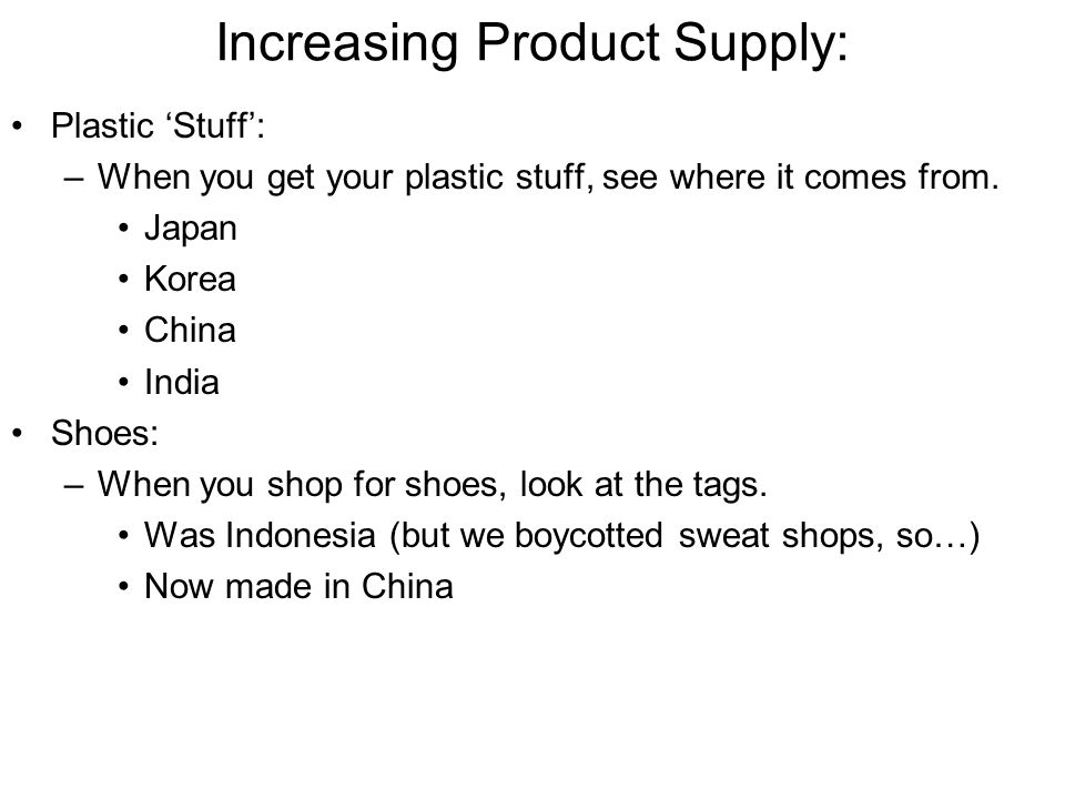 Increasing Product Supply: Plastic 'Stuff': –When you get your plastic stuff, see where it comes from.