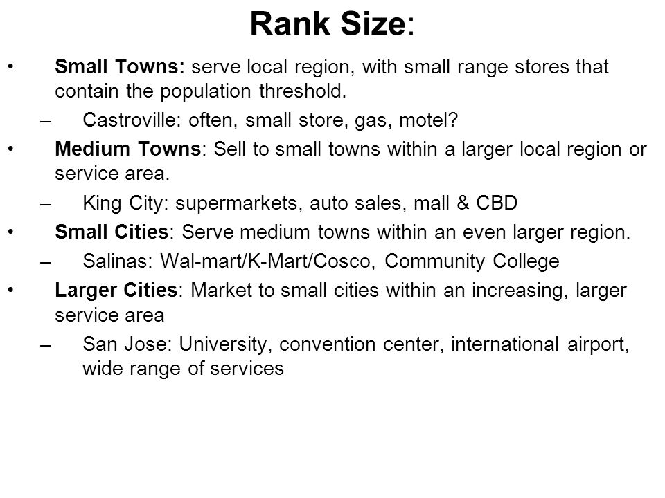 Rank Size: Small Towns: serve local region, with small range stores that contain the population threshold.