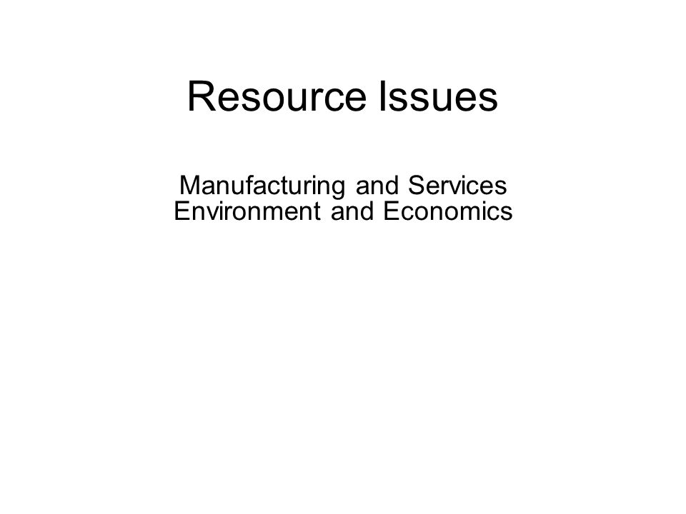Resource Issues Manufacturing and Services Environment and Economics