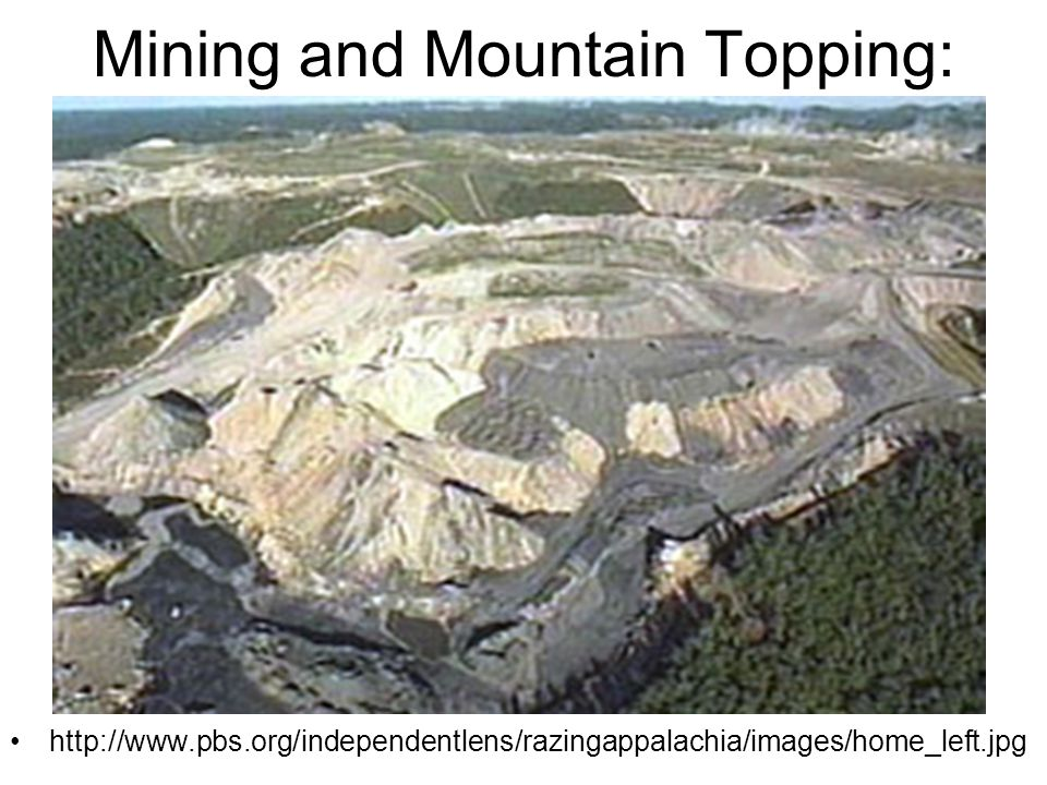 Mining and Mountain Topping: http://www.pbs.org/independentlens/razingappalachia/images/home_left.jpg