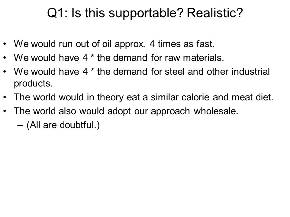 Q1: Is this supportable. Realistic. We would run out of oil approx.