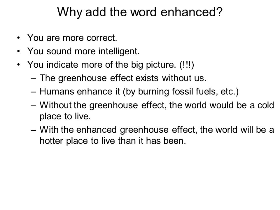 Why add the word enhanced. You are more correct. You sound more intelligent.