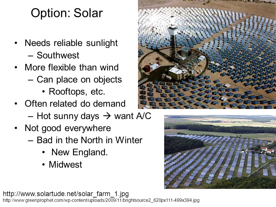 Option: Solar Needs reliable sunlight –Southwest More flexible than wind –Can place on objects Rooftops, etc.