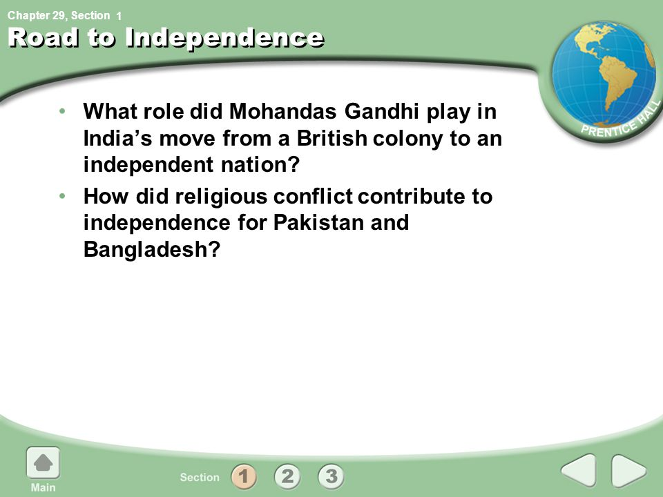 Chapter 29, Section Road to Independence What role did Mohandas Gandhi play in India's move from a British colony to an independent nation.