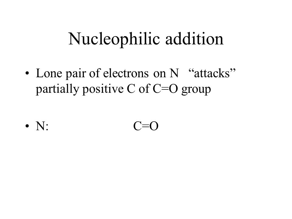"""Nucleophilic addition Lone pair of electrons on N """"attacks"""" partially positive C of C=O group N: C=O"""