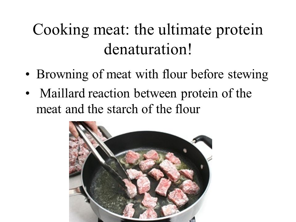 Cooking meat: the ultimate protein denaturation.