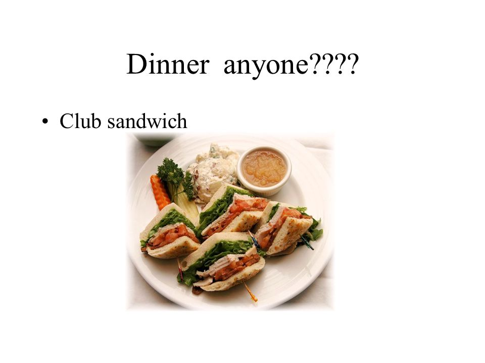 Dinner anyone Club sandwich