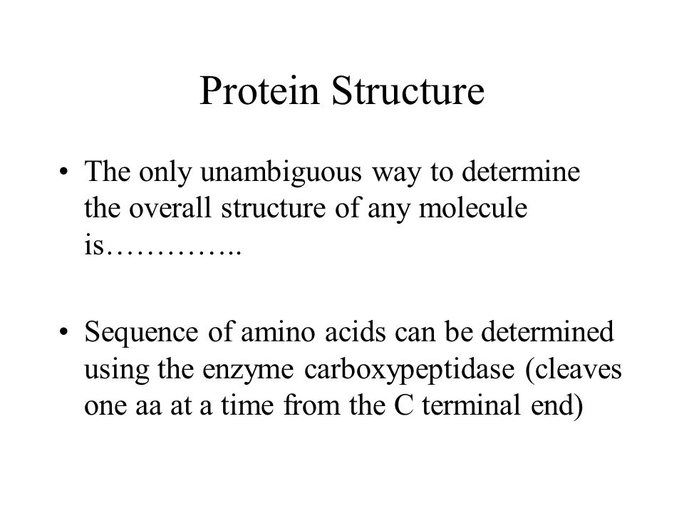 Protein Structure The only unambiguous way to determine the overall structure of any molecule is…………..