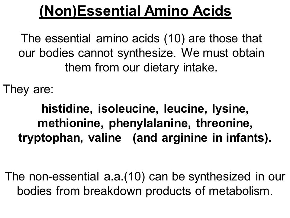(Non)Essential Amino Acids The essential amino acids (10) are those that our bodies cannot synthesize. We must obtain them from our dietary intake. hi