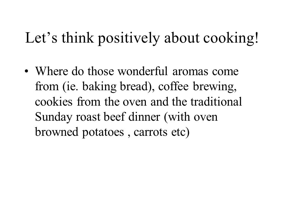 Let's think positively about cooking.Where do those wonderful aromas come from (ie.