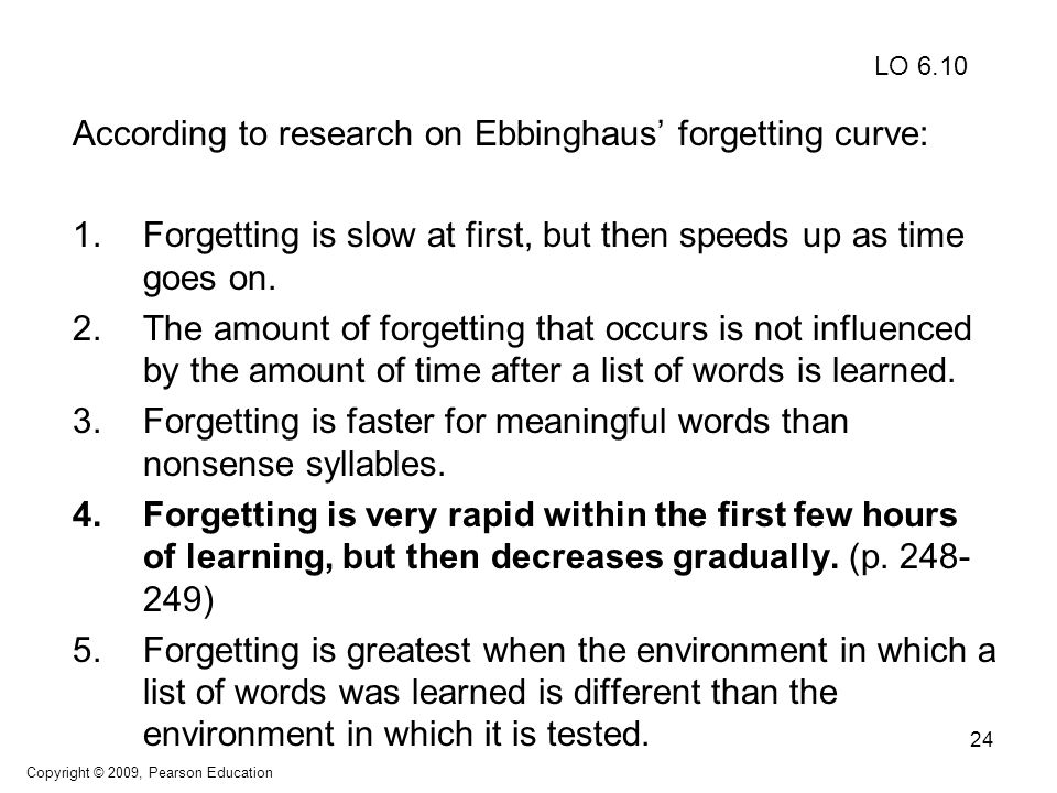 24 According to research on Ebbinghaus' forgetting curve: 1.Forgetting is slow at first, but then speeds up as time goes on.