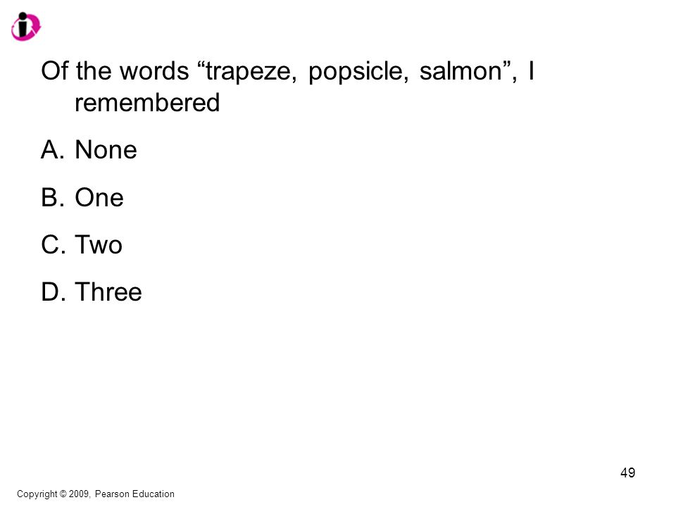 Of the words trapeze, popsicle, salmon , I remembered A.None B.One C.Two D.Three Copyright © 2009, Pearson Education 49