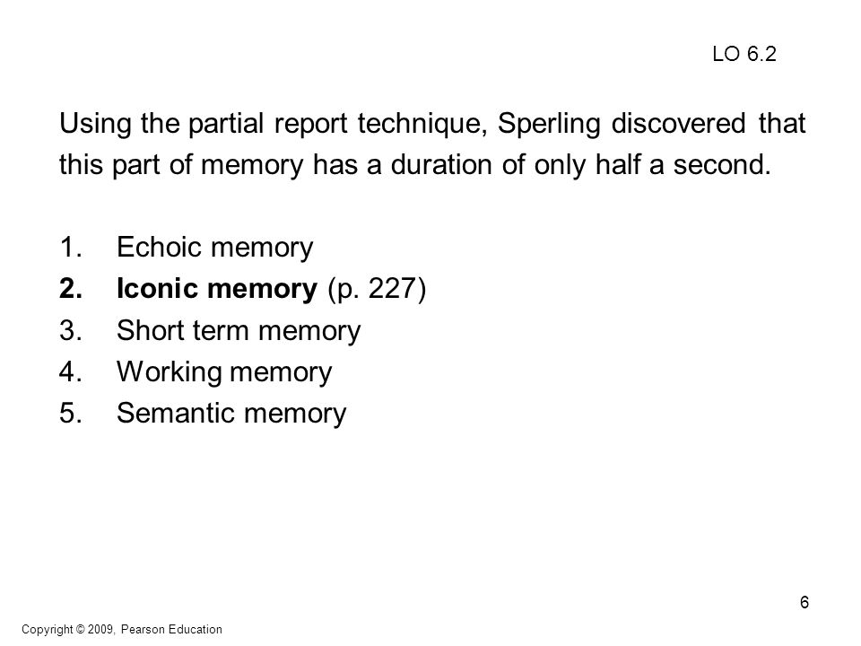 6 Using the partial report technique, Sperling discovered that this part of memory has a duration of only half a second.