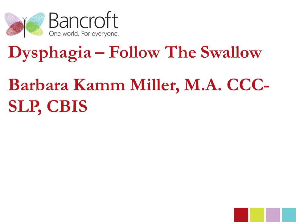 Dysphagia – Follow The Swallow Barbara Kamm Miller, M.A. CCC- SLP, CBIS