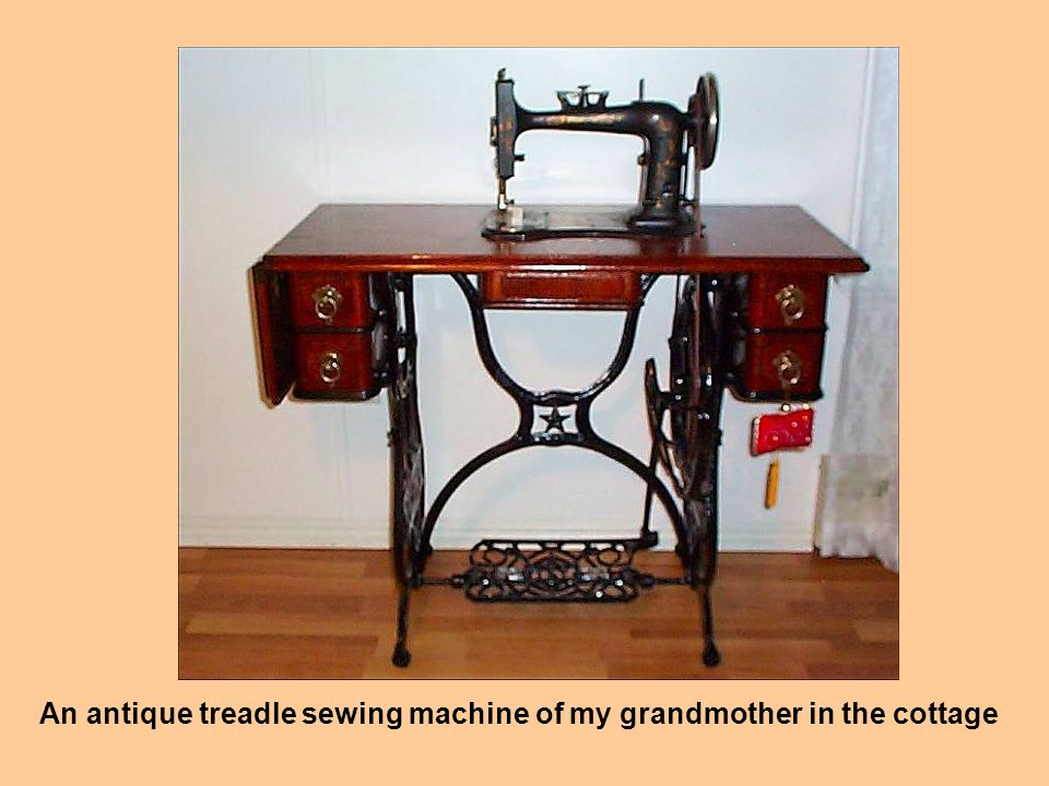An antique treadle sewing machine of my grandmother in the cottage