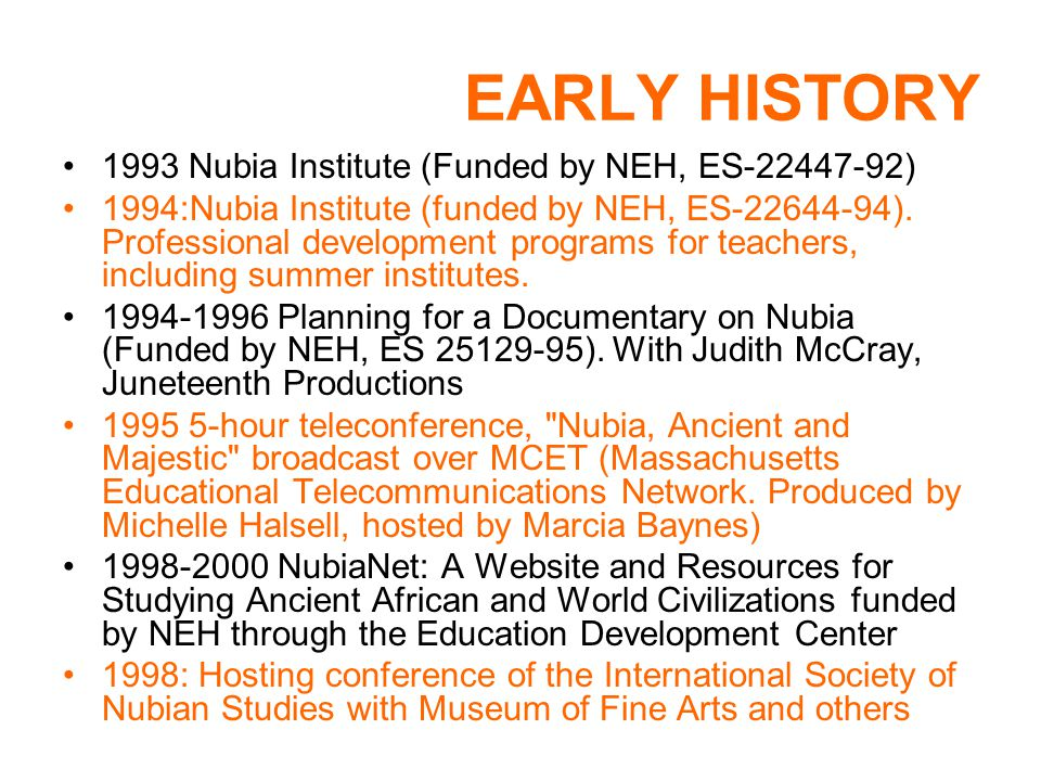 EARLY HISTORY 1993 Nubia Institute (Funded by NEH, ES-22447-92) 1994:Nubia Institute (funded by NEH, ES-22644-94).
