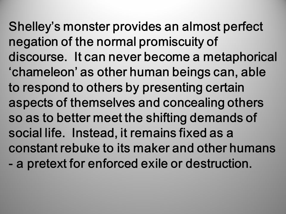 Shelley's monster provides an almost perfect negation of the normal promiscuity of discourse.