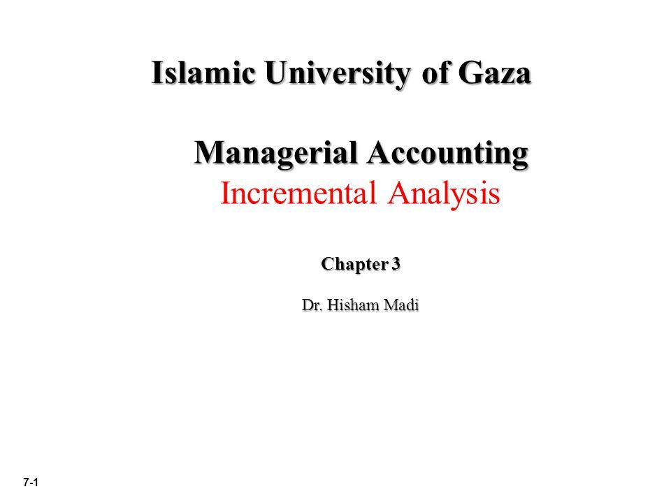 7-1 Islamic University of Gaza Managerial Accounting Incremental Analysis Chapter 3 Dr. Hisham Madi