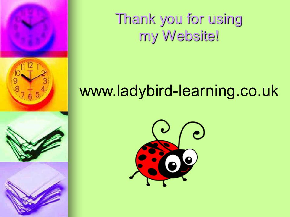 Thank you for using my Website! www.ladybird-learning.co.uk