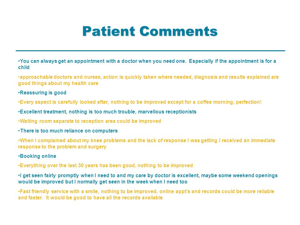 Patient Comments You can always get an appointment with a doctor when you need one.
