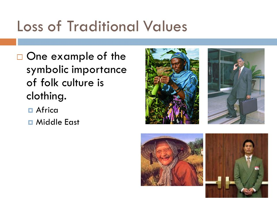 Loss of Traditional Values  One example of the symbolic importance of folk culture is clothing.