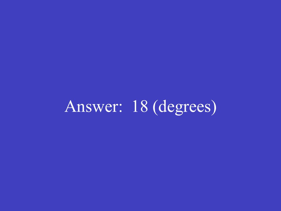 Answer: 18 (degrees)
