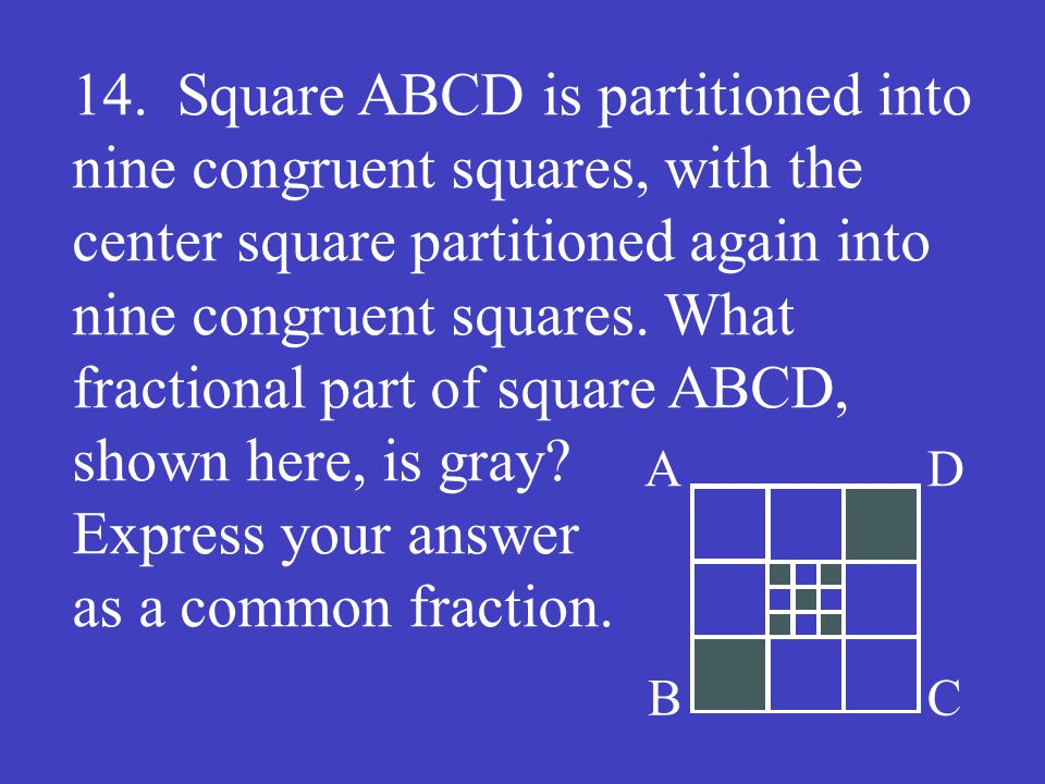 14.Square ABCD is partitioned into nine congruent squares, with the center square partitioned again into nine congruent squares. What fractional part