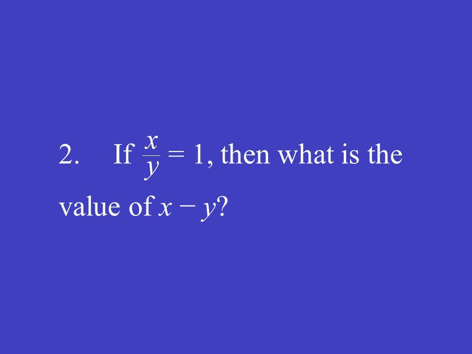2. If = 1, then what is the value of x − y?