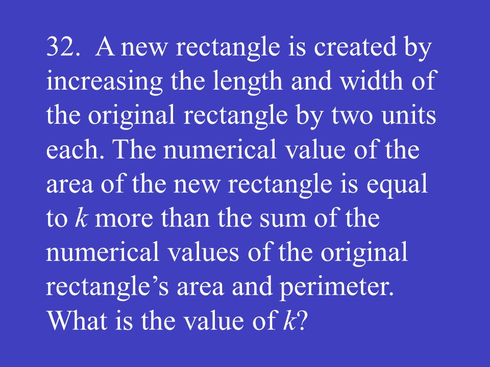 32.A new rectangle is created by increasing the length and width of the original rectangle by two units each. The numerical value of the area of the n