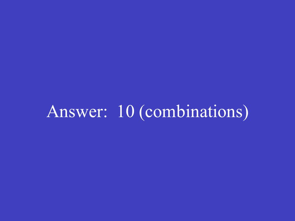 Answer: 10 (combinations)