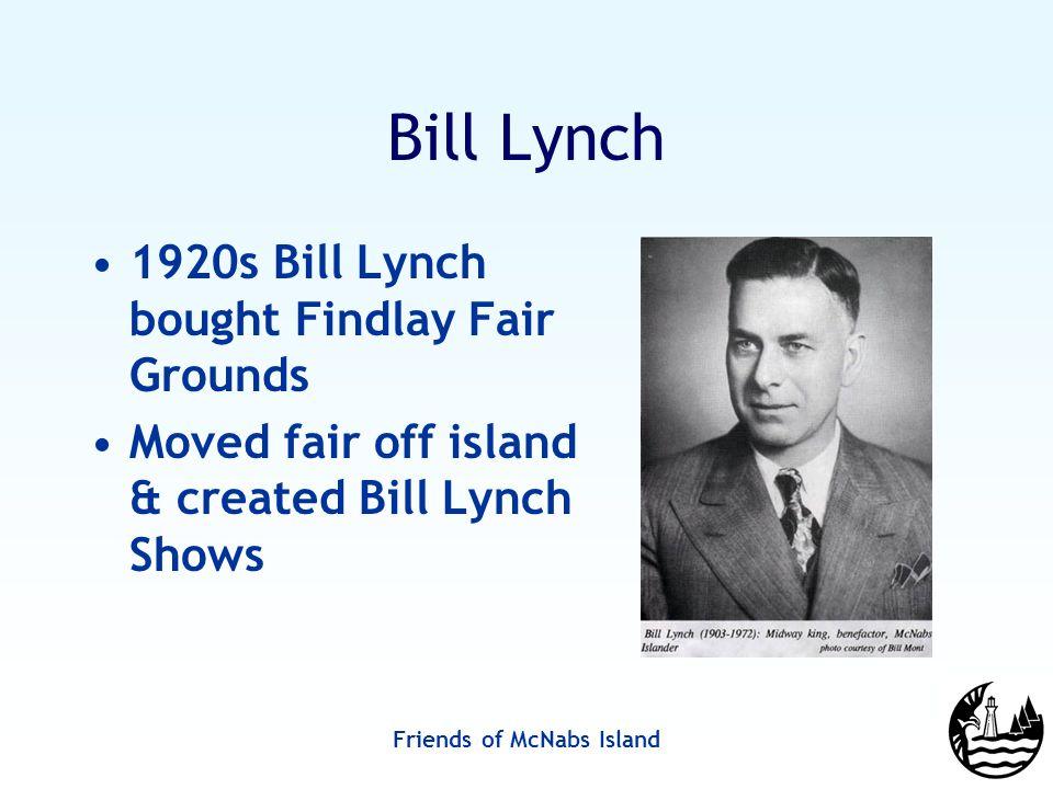 Friends of McNabs Island Bill Lynch 1920s Bill Lynch bought Findlay Fair Grounds Moved fair off island & created Bill Lynch Shows