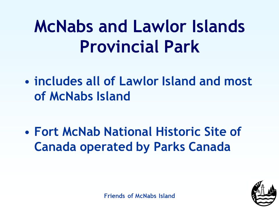 Friends of McNabs Island McNabs Island Residents Most of the northern end of the island remained in private hands McNabs Family holdings sold off over the years Peter McNab IV Cottage 1880s