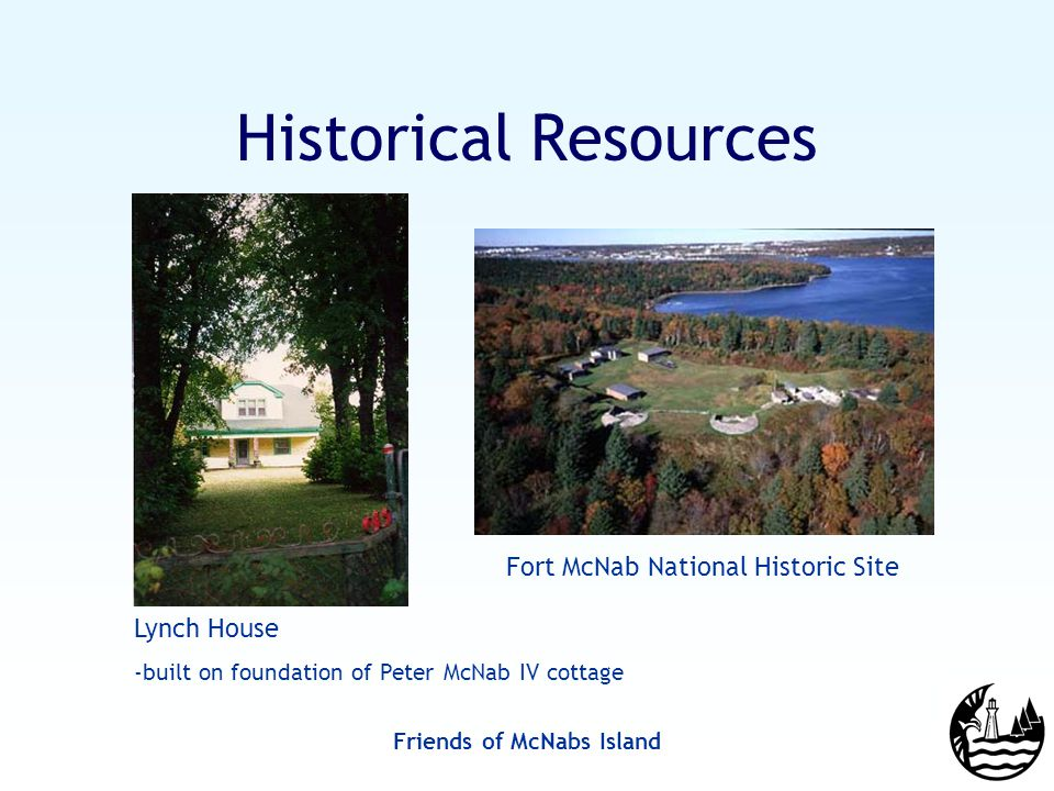 Friends of McNabs Island Historical Resources Fort McNab National Historic Site Lynch House -built on foundation of Peter McNab IV cottage