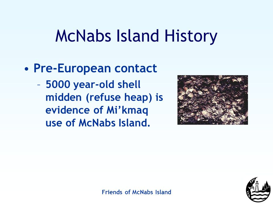 Friends of McNabs Island Friends of McNabs Island Society Established as a society in March 1990 Dedicated to preserving McNabs, Lawlor and Devils Islands as parkland Registered charity under Canada Revenue Agency