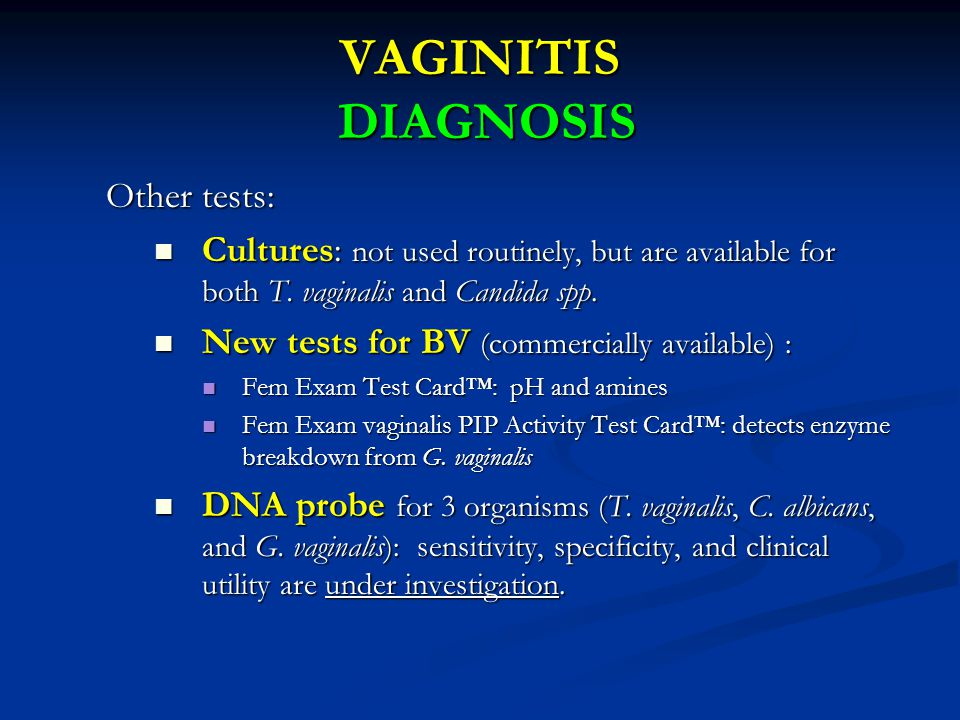BACTERIAL VAGINOSIS Gray, homogenous discharge w foul (fishy) odor reported mostly after vaginal intercourse and after completion of menses Gray, homogenous discharge w foul (fishy) odor reported mostly after vaginal intercourse and after completion of menses Without obvious vaginal inflammation Without obvious vaginal inflammation Clue cells present Clue cells present pH>4.5 pH>4.5 Positive Whiff test (KOH) Positive Whiff test (KOH)