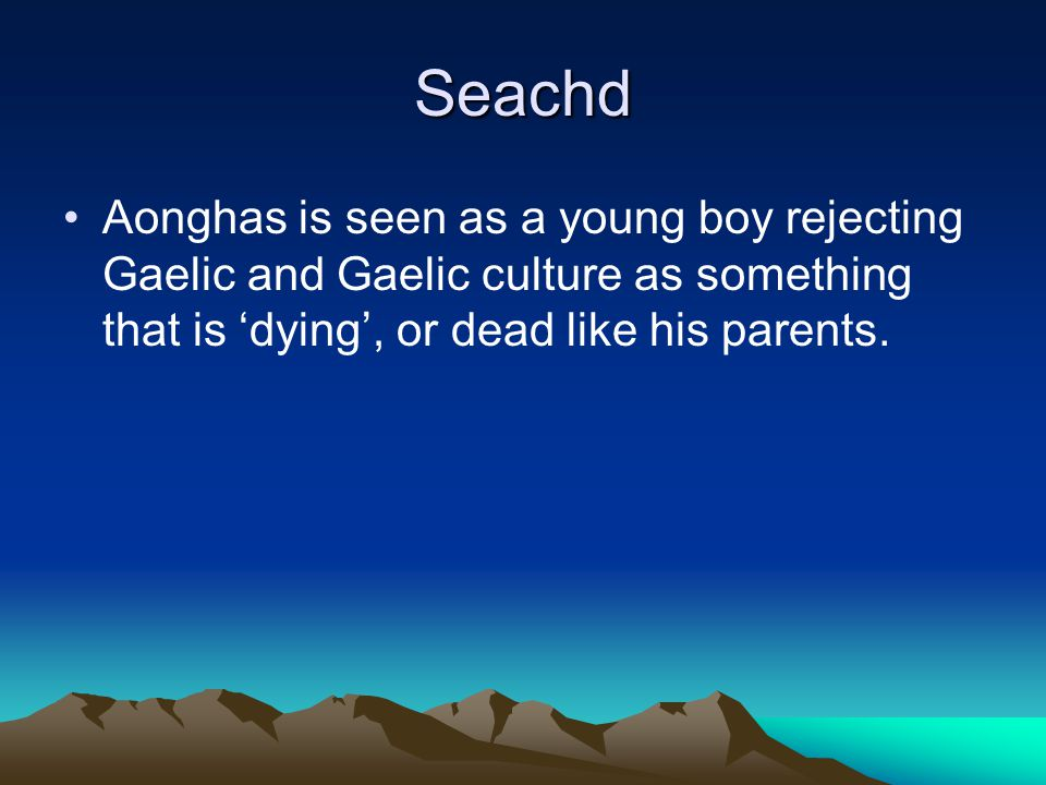 Aonghas After the death of his parents he comes to live with his grand-parents.