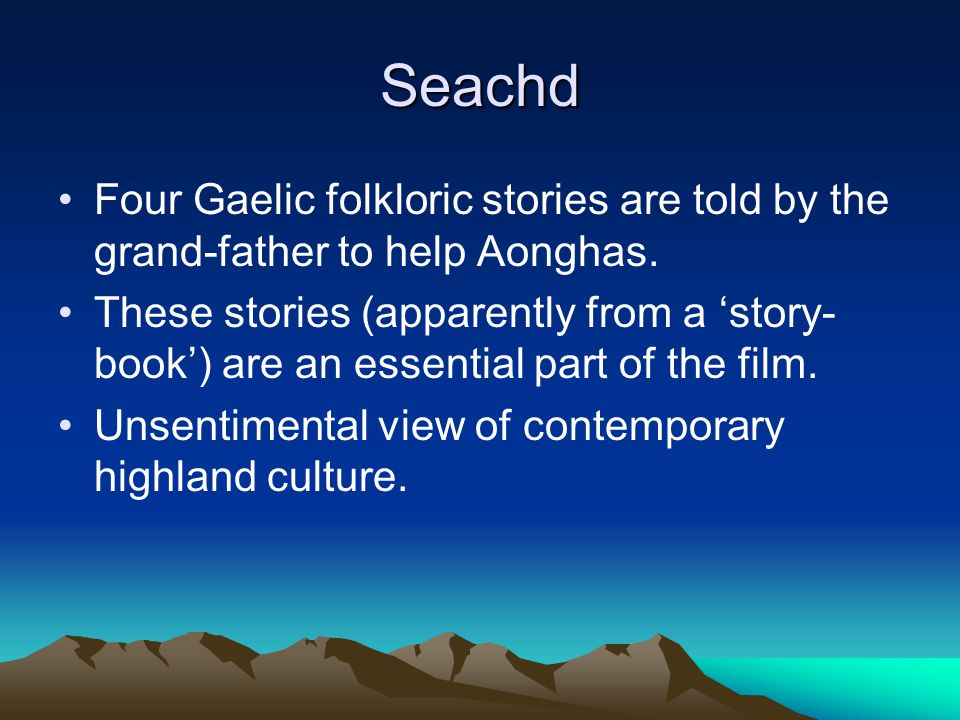 Seachd The film takes place on two time levels: Aonghas as a boy, looked after by the grand-father.
